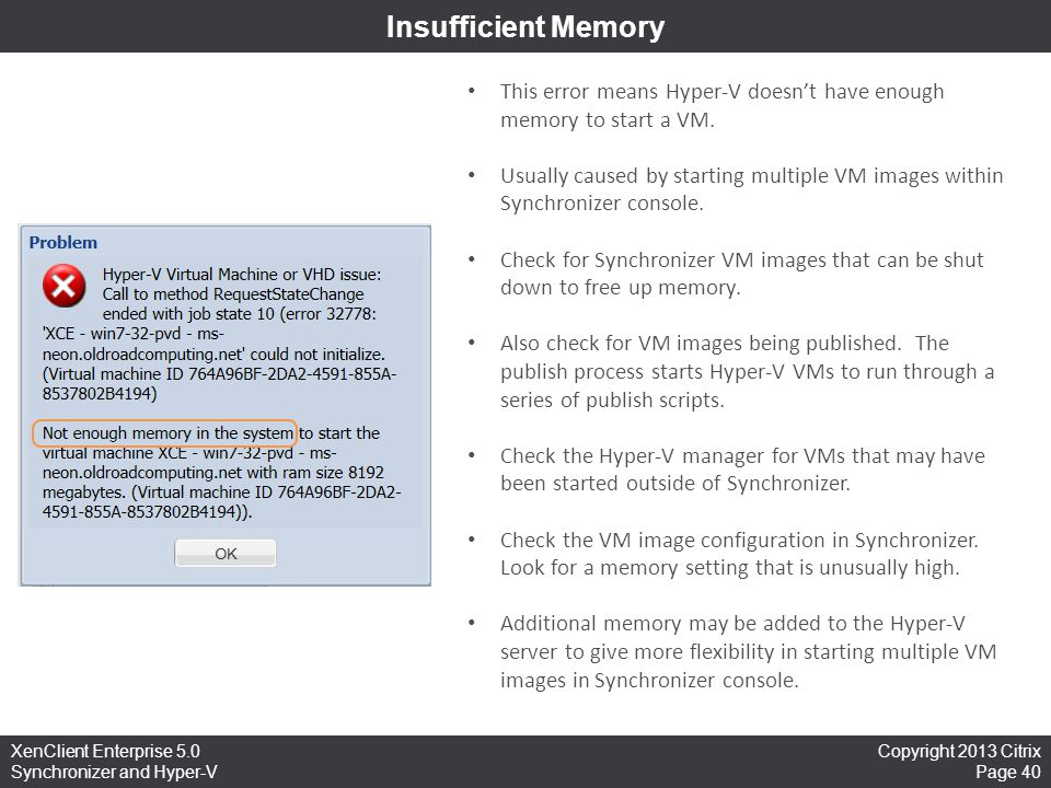 Insufficient Memory This error means Hyper-V doesn't have enough memory to start a VM.