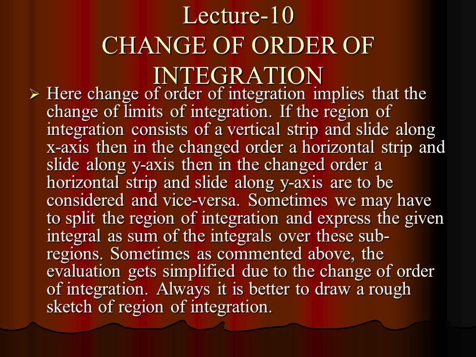 Lecture-10 CHANGE OF ORDER OF INTEGRATION