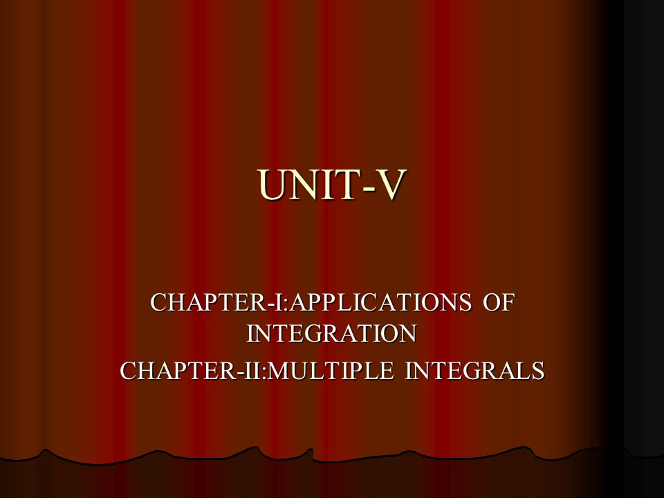 CHAPTER-I:APPLICATIONS OF INTEGRATION CHAPTER-II:MULTIPLE INTEGRALS