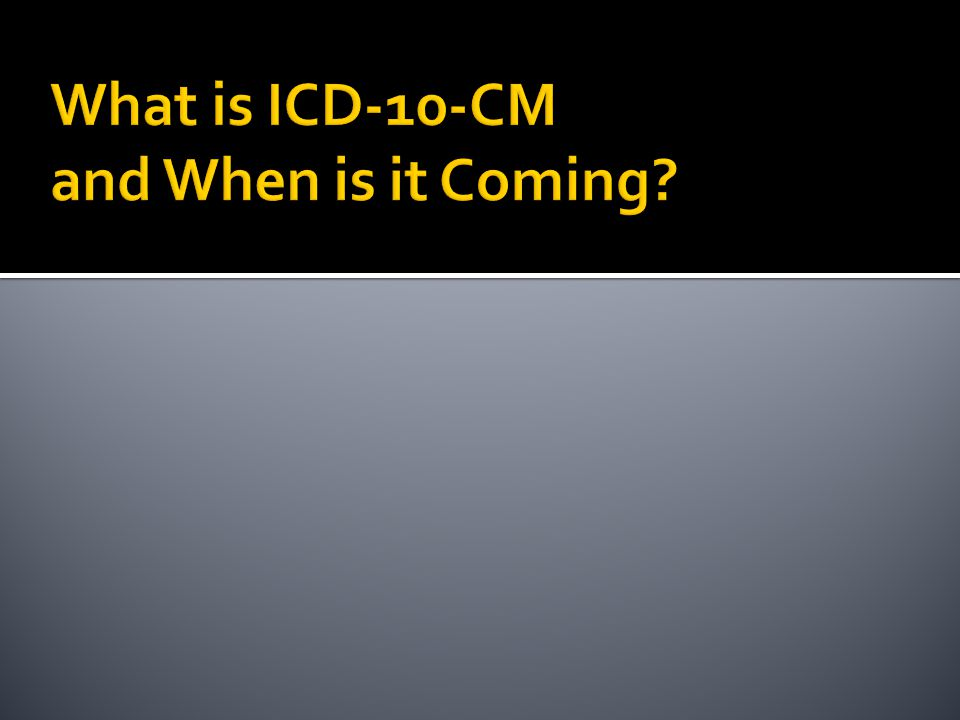 What is ICD-10-CM and When is it Coming