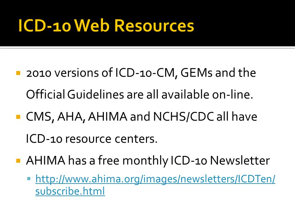 ICD-10 Web Resources 2010 versions of ICD-10-CM, GEMs and the Official Guidelines are all available on-line.