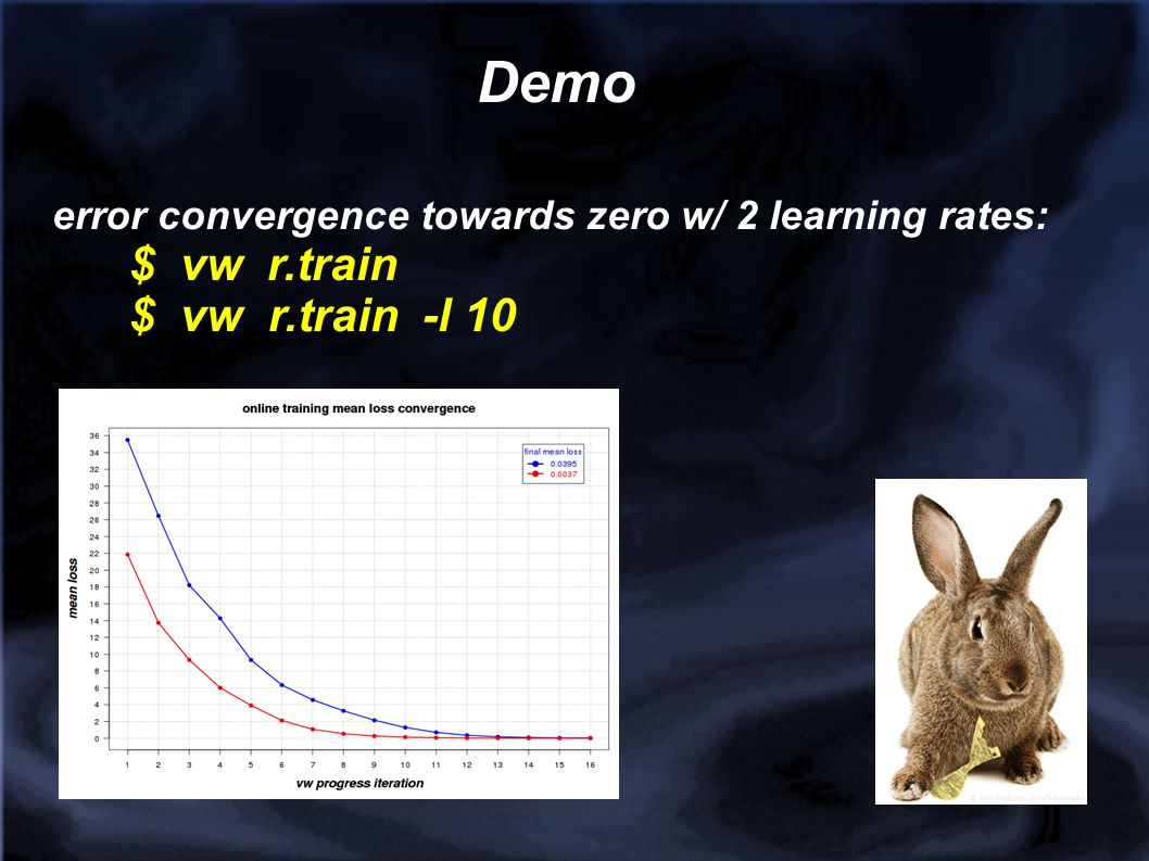 Demo error convergence towards zero w/ 2 learning rates: $ vw r.train $ vw r.train -l 10