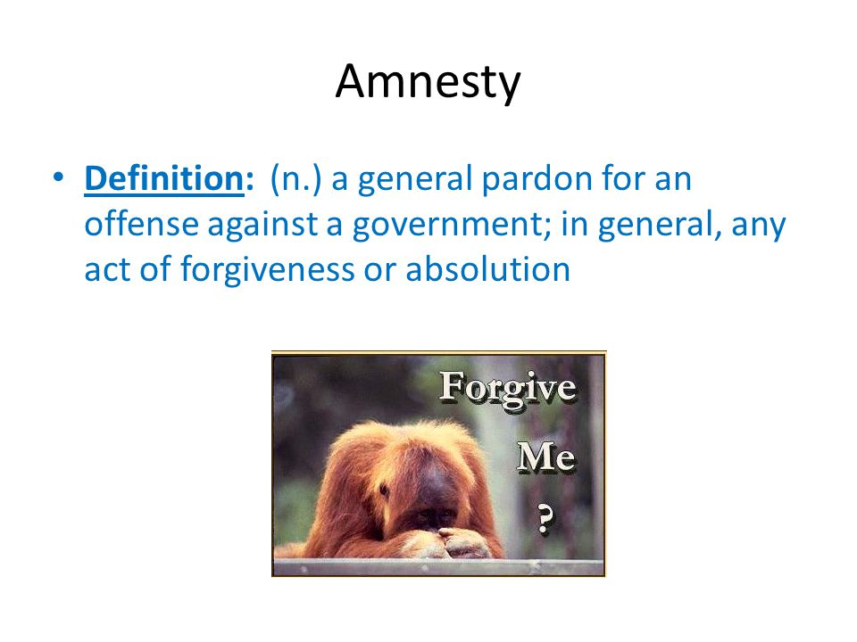 Amnesty Definition: (n.) a general pardon for an offense against a government; in general, any act of forgiveness or absolution.
