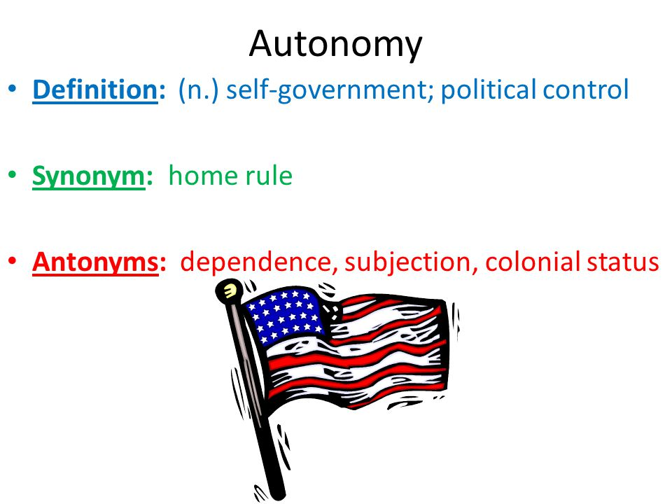 Autonomy Definition: (n.) self-government; political control
