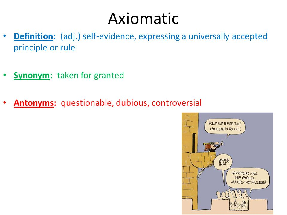 Axiomatic Definition: (adj.) self-evidence, expressing a universally accepted principle or rule. Synonym: taken for granted.