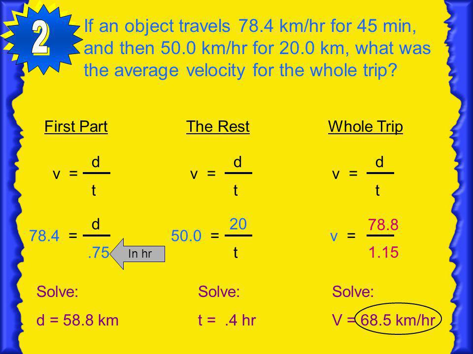 If an object travels 78. 4 km/hr for 45 min, and then 50
