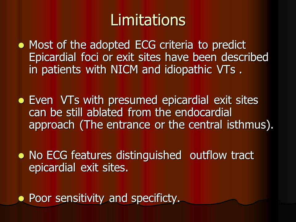 Limitations Most of the adopted ECG criteria to predict Epicardial foci or exit sites have been described in patients with NICM and idiopathic VTs .