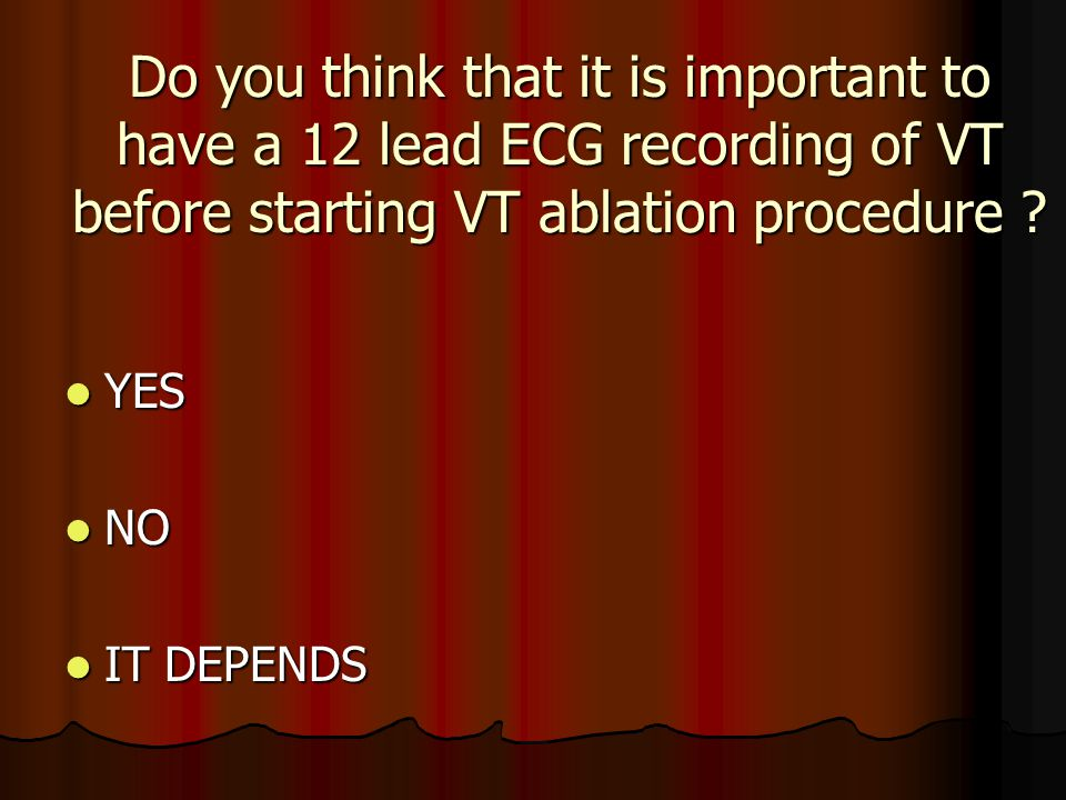 Do you think that it is important to have a 12 lead ECG recording of VT before starting VT ablation procedure