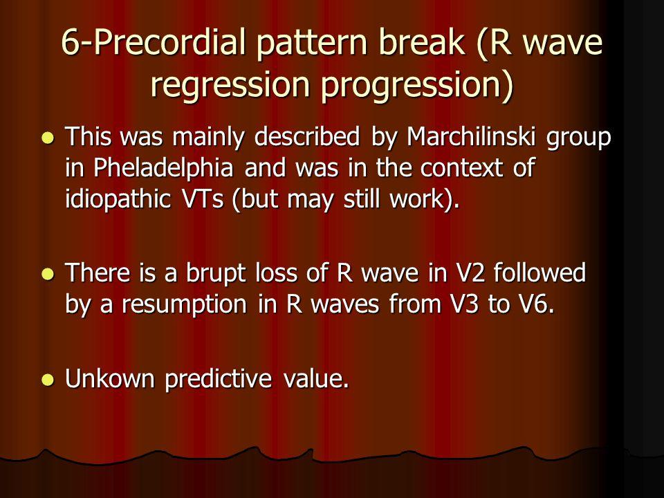 6-Precordial pattern break (R wave regression progression)