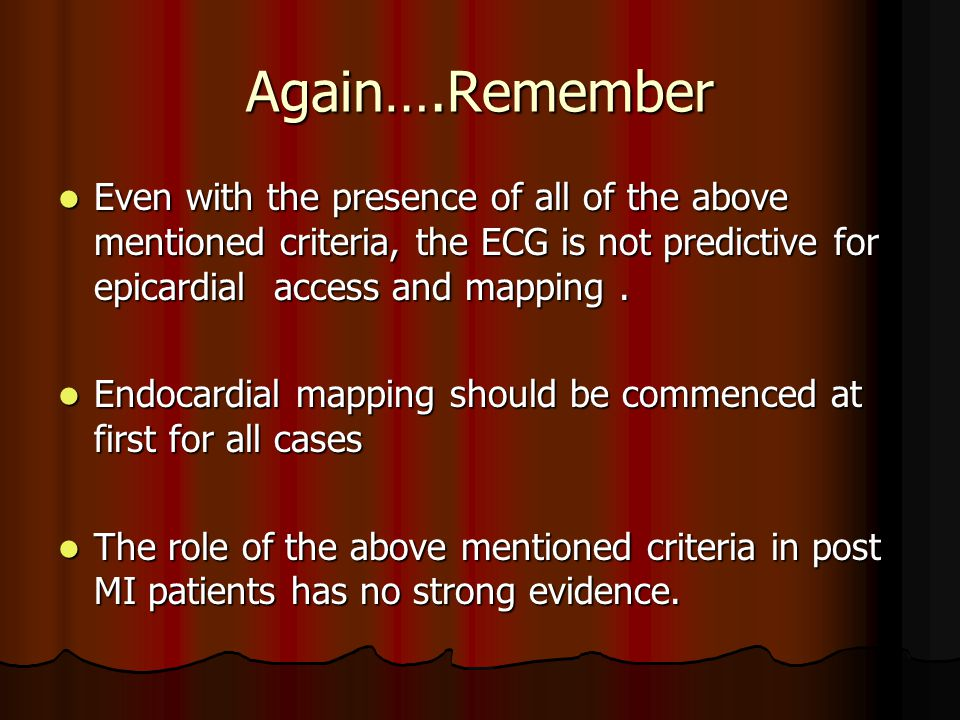 Again….Remember Even with the presence of all of the above mentioned criteria, the ECG is not predictive for epicardial access and mapping .