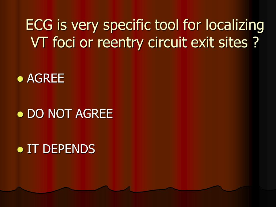 ECG is very specific tool for localizing VT foci or reentry circuit exit sites
