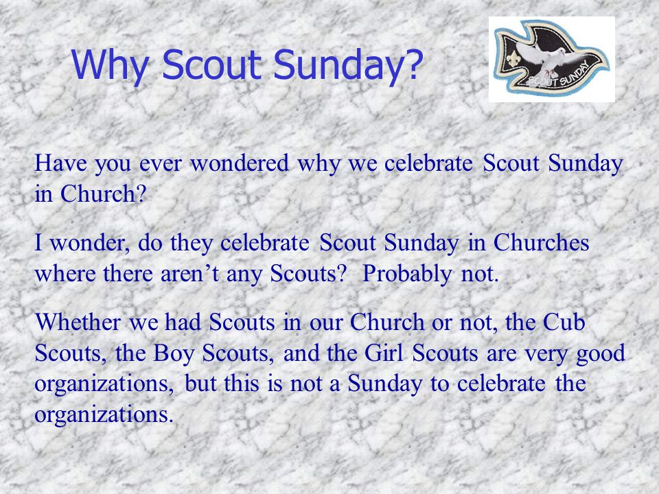 Why Scout Sunday Have you ever wondered why we celebrate Scout Sunday in Church