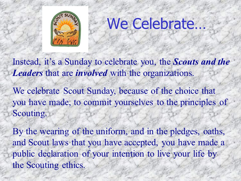 We Celebrate… Instead, it's a Sunday to celebrate you, the Scouts and the Leaders that are involved with the organizations.