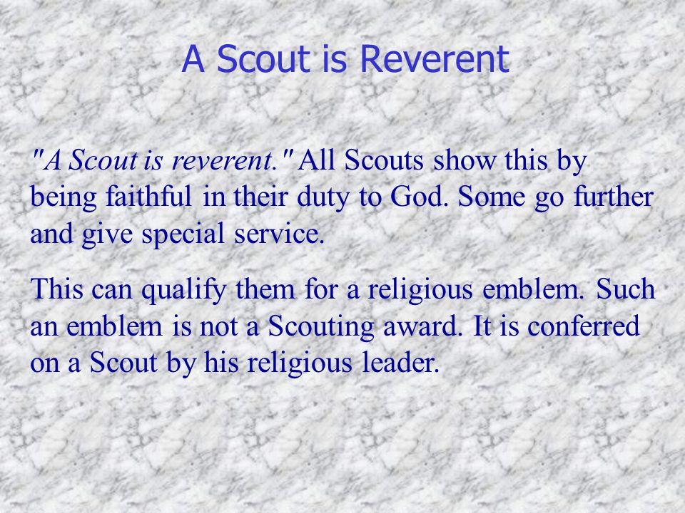 A Scout is Reverent A Scout is reverent. All Scouts show this by being faithful in their duty to God. Some go further and give special service.
