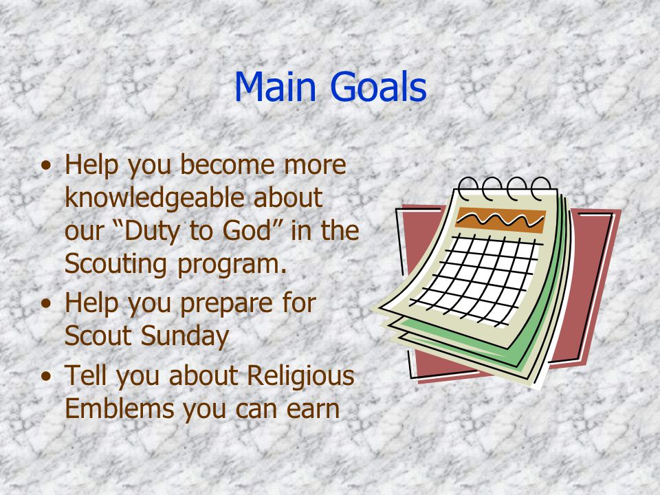 Main Goals Help you become more knowledgeable about our Duty to God in the Scouting program. Help you prepare for Scout Sunday.