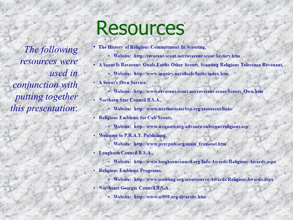 Resources The following resources were used in conjunction with putting together this presentation: