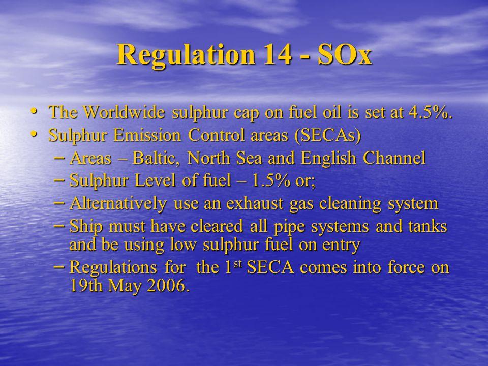 Regulation 14 - SOx The Worldwide sulphur cap on fuel oil is set at 4.5%. Sulphur Emission Control areas (SECAs)