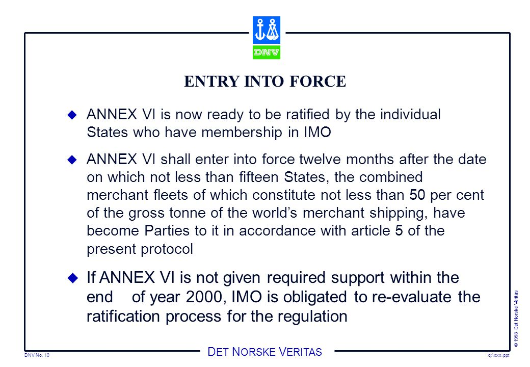 ENTRY INTO FORCE ANNEX VI is now ready to be ratified by the individual States who have membership in IMO.