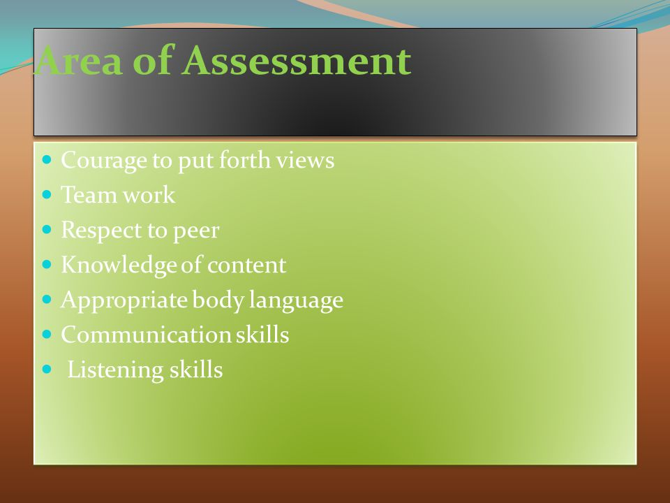 Area of Assessment Courage to put forth views Team work