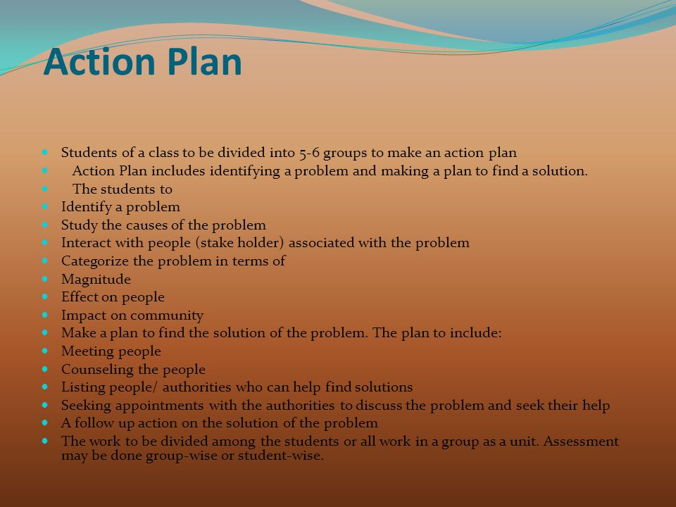 Action Plan Students of a class to be divided into 5-6 groups to make an action plan.