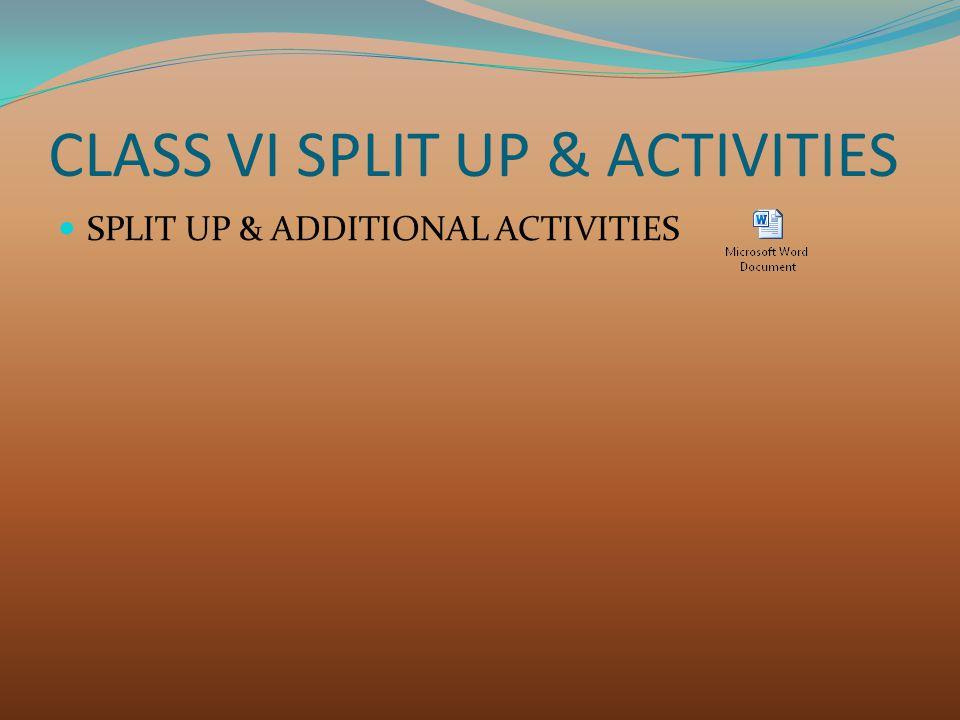 CLASS VI SPLIT UP & ACTIVITIES