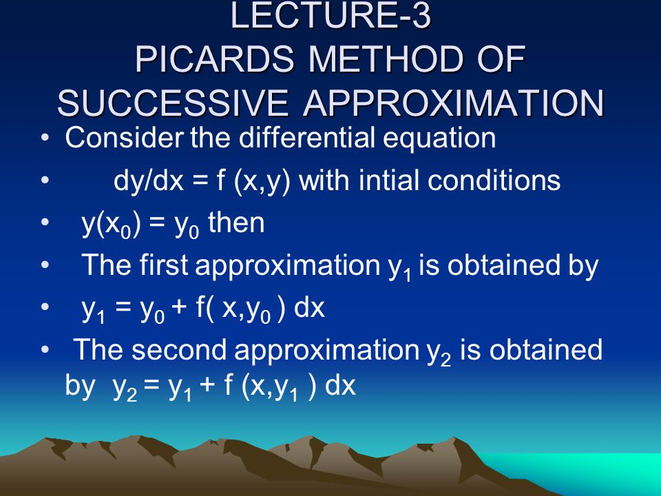 LECTURE-3 PICARDS METHOD OF SUCCESSIVE APPROXIMATION