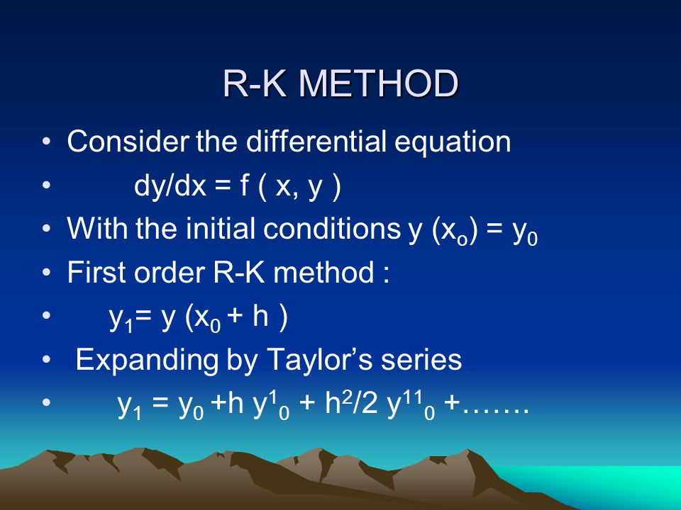 R-K METHOD Consider the differential equation dy/dx = f ( x, y )