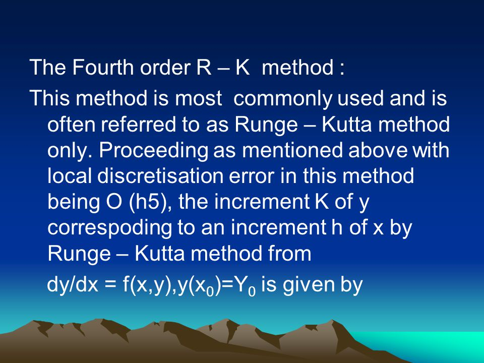 The Fourth order R – K method :