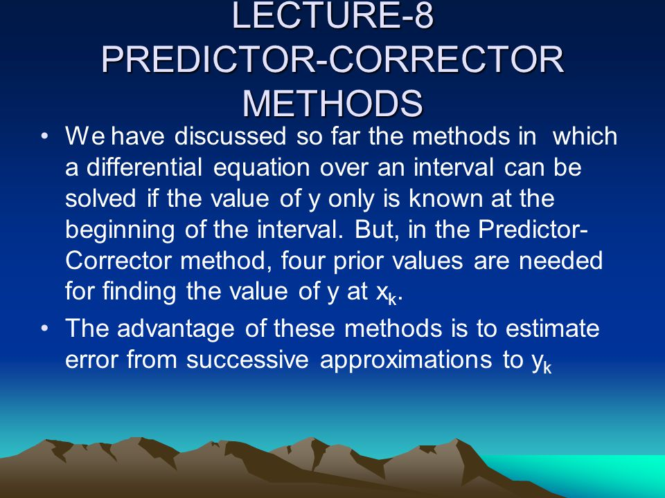 LECTURE-8 PREDICTOR-CORRECTOR METHODS