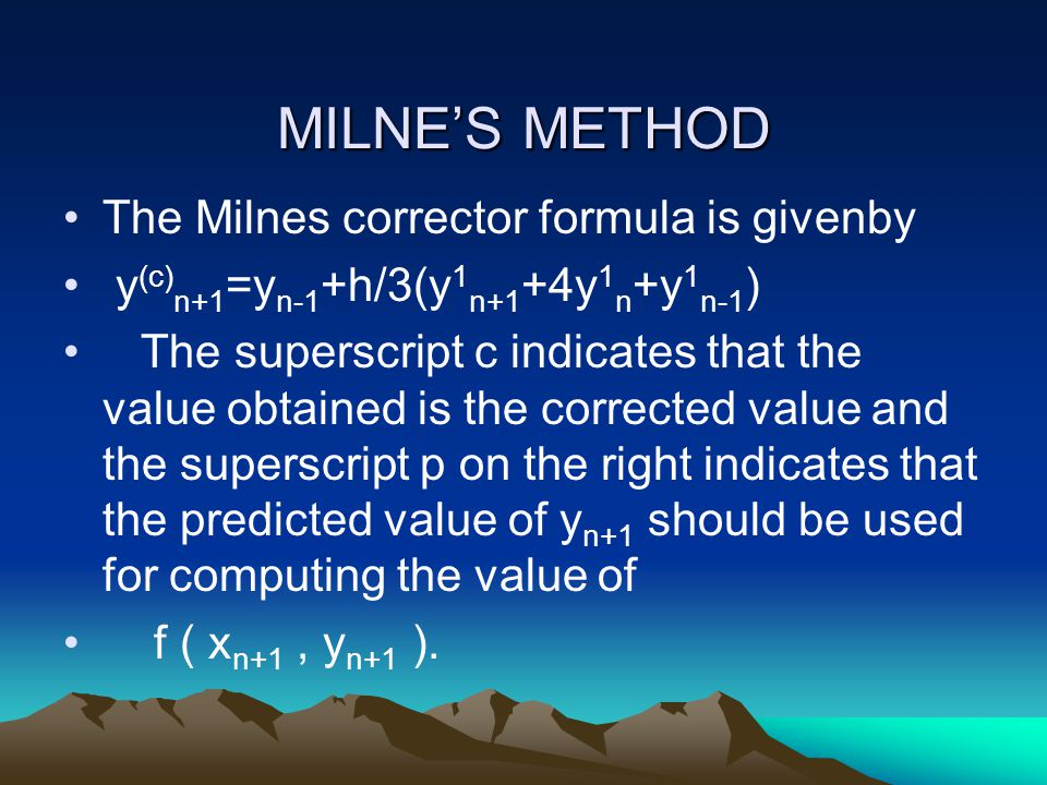 MILNE'S METHOD The Milnes corrector formula is givenby
