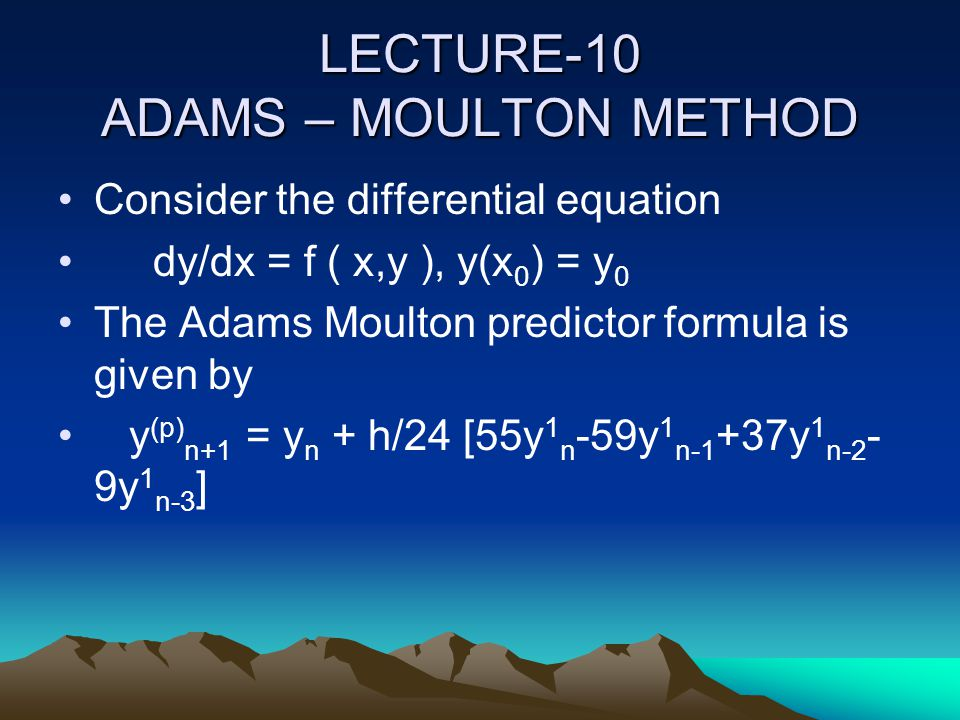 LECTURE-10 ADAMS – MOULTON METHOD