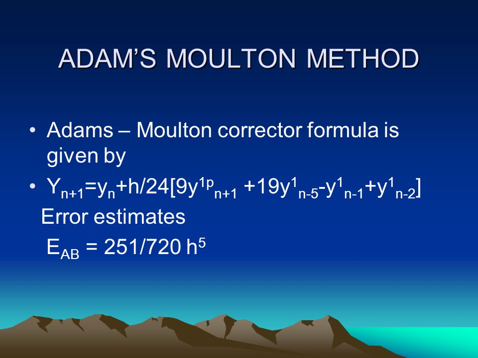 ADAM'S MOULTON METHOD Adams – Moulton corrector formula is given by