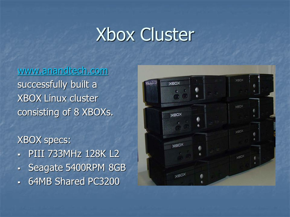 Xbox Cluster www.anandtech.com successfully built a XBOX Linux cluster