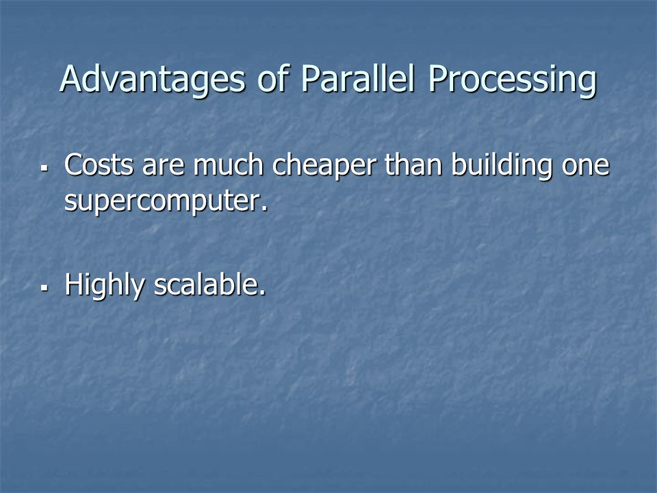 Advantages of Parallel Processing