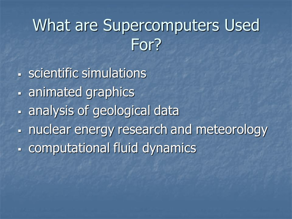 What are Supercomputers Used For