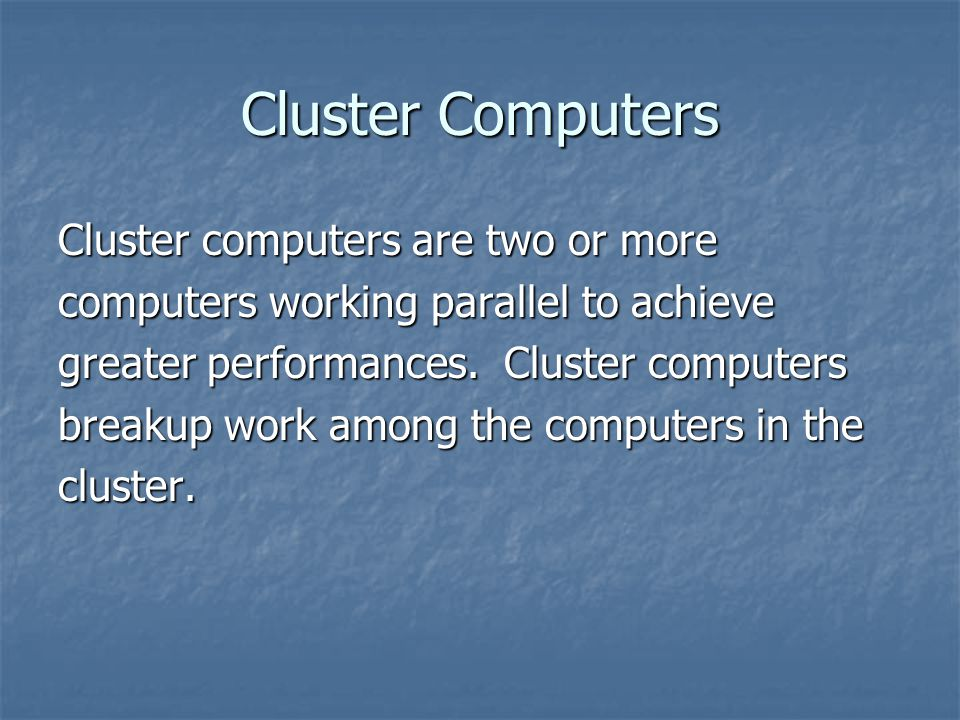 Cluster Computers Cluster computers are two or more