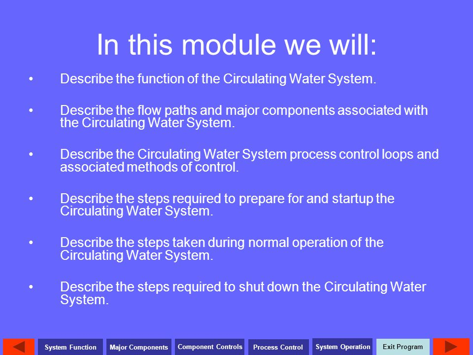 In this module we will: Describe the function of the Circulating Water System.