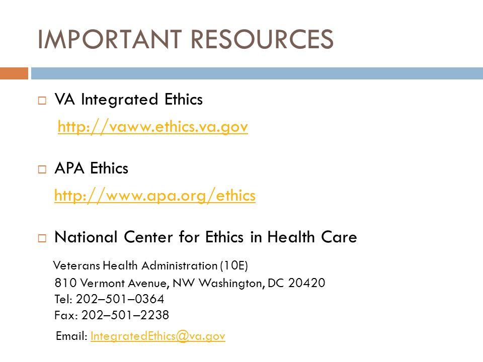 IMPORTANT RESOURCES VA Integrated Ethics http://vaww.ethics.va.gov