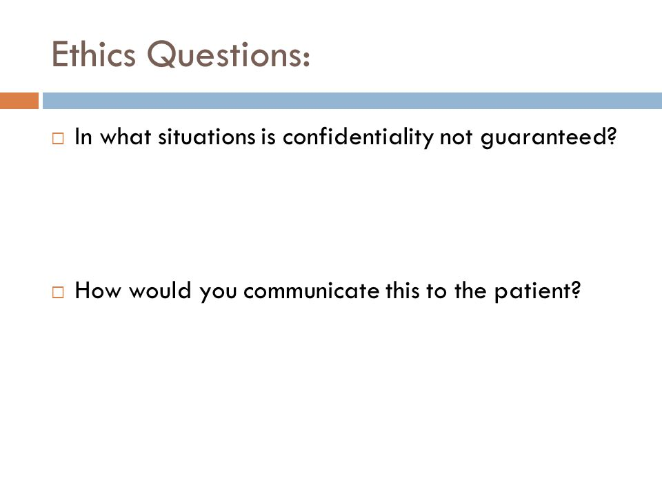 Ethics Questions: In what situations is confidentiality not guaranteed.
