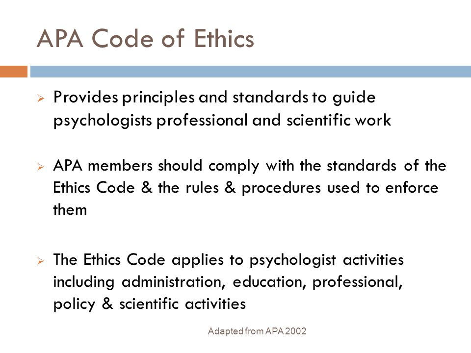 APA Code of Ethics Provides principles and standards to guide psychologists professional and scientific work.