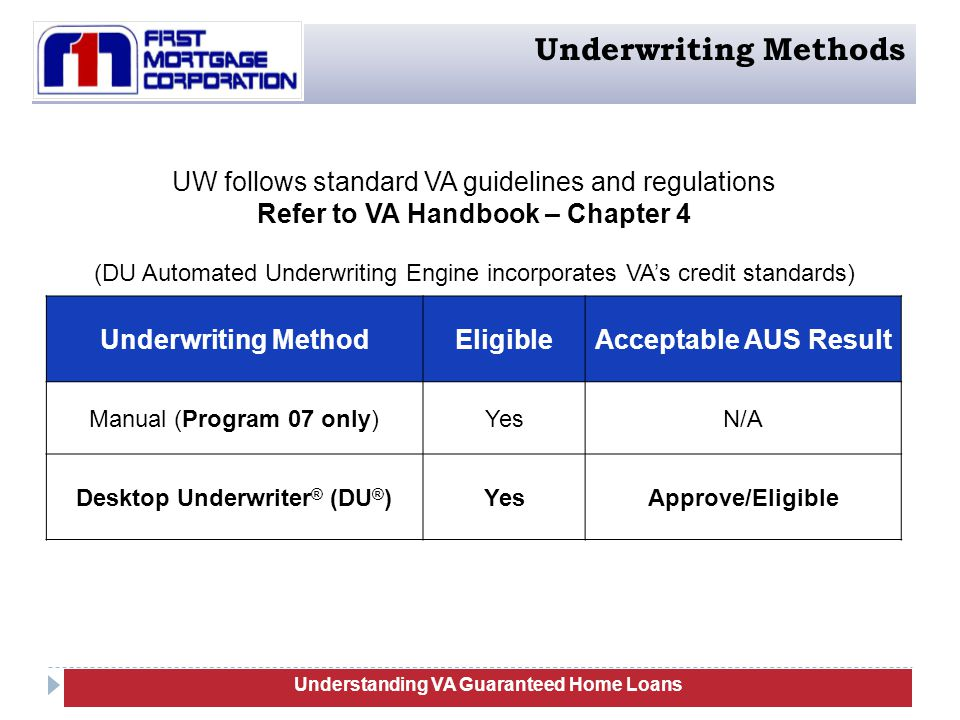 Underwriting Methods UW follows standard VA guidelines and regulations