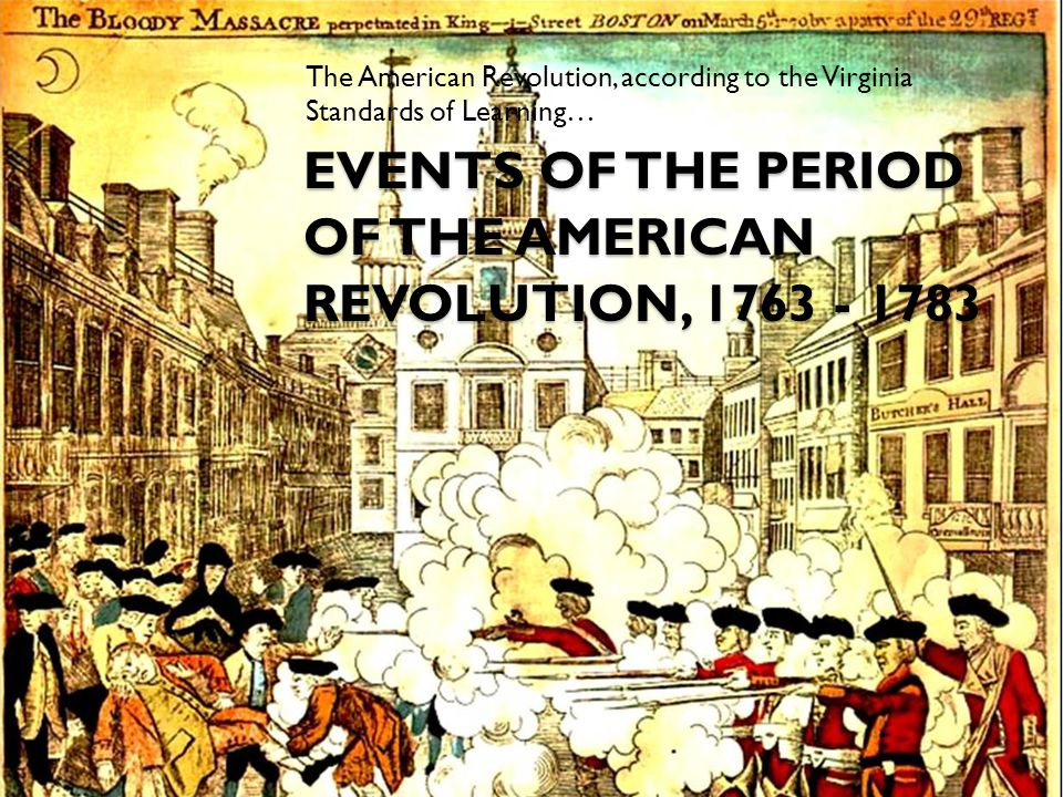 Events of the period of the American revolution, 1763 - 1783