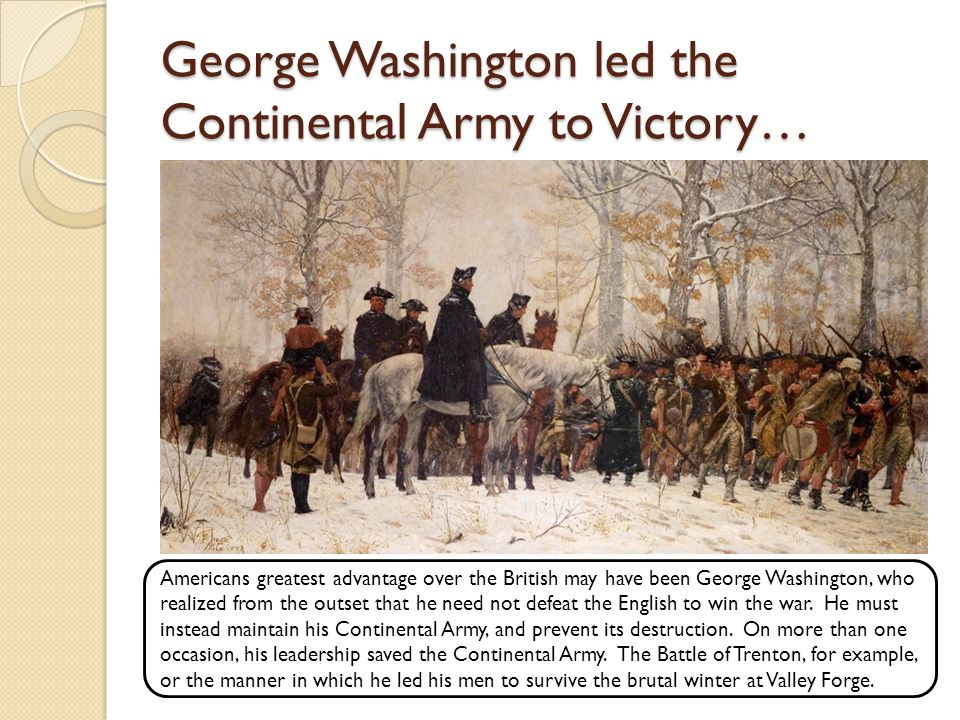 George Washington led the Continental Army to Victory…