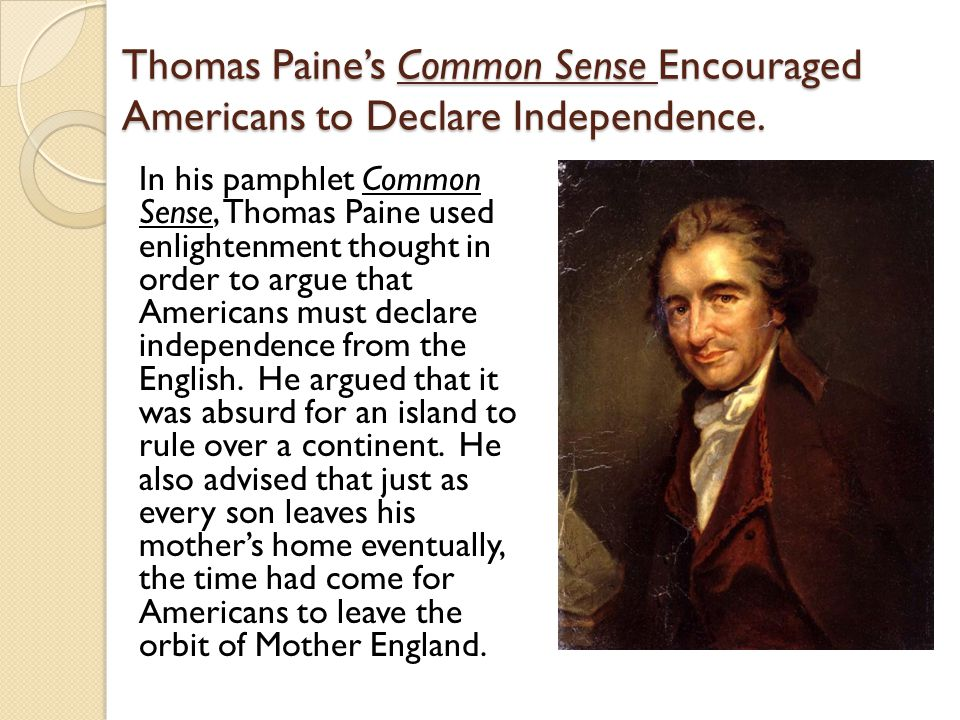 Thomas Paine's Common Sense Encouraged Americans to Declare Independence.