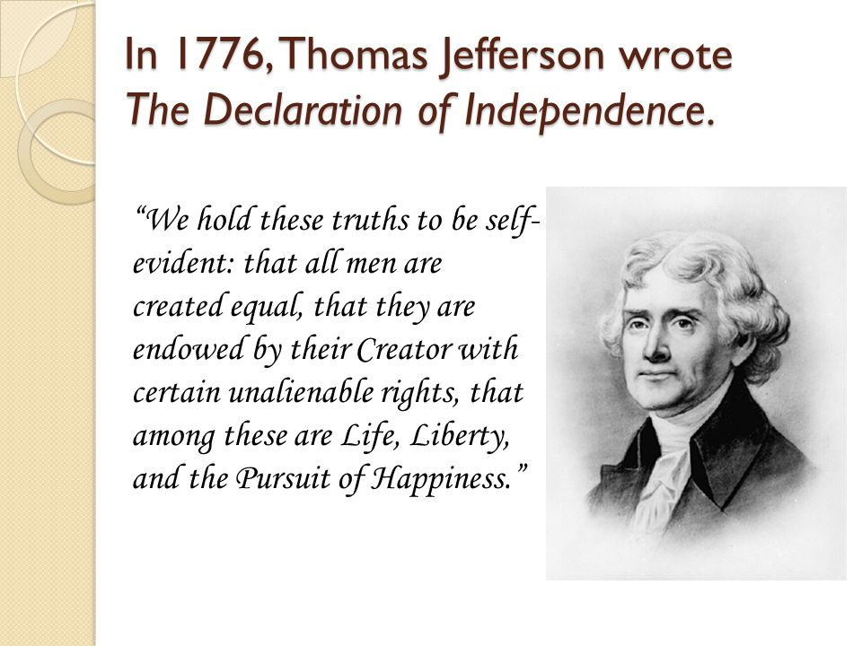 In 1776, Thomas Jefferson wrote The Declaration of Independence.