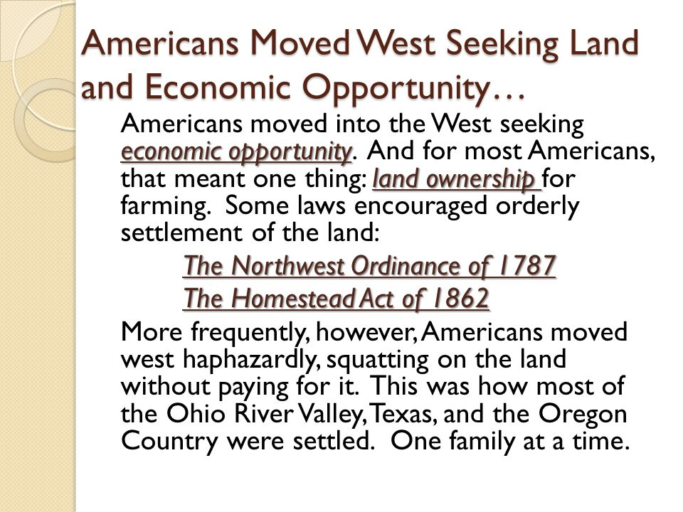 Americans Moved West Seeking Land and Economic Opportunity…