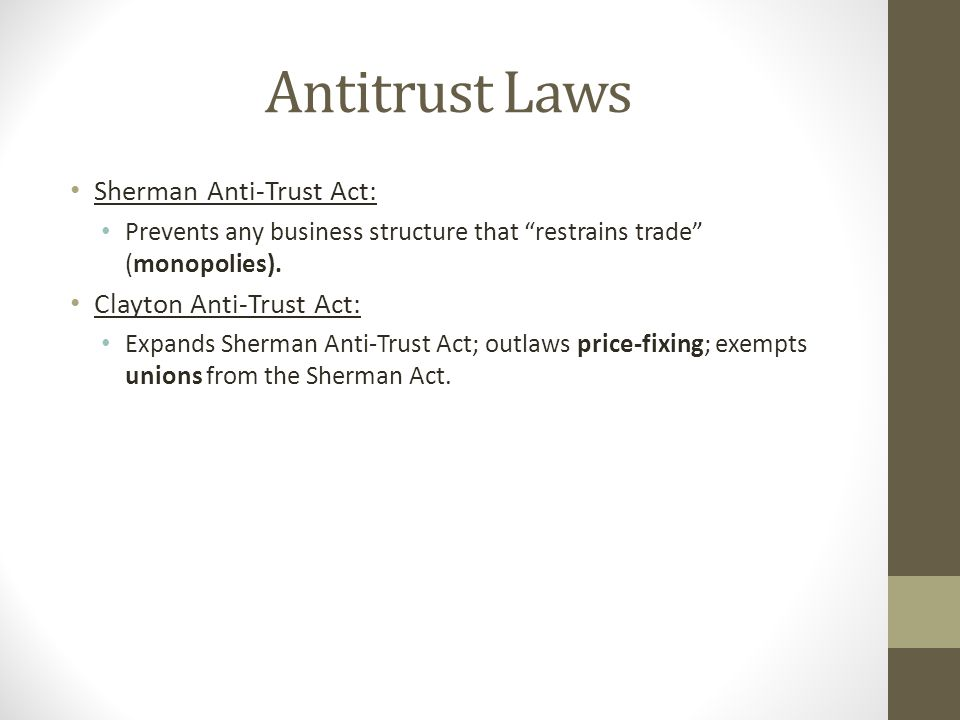 Antitrust Laws Sherman Anti-Trust Act: Clayton Anti-Trust Act: