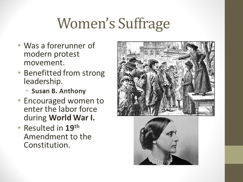 Women's Suffrage Was a forerunner of modern protest movement.