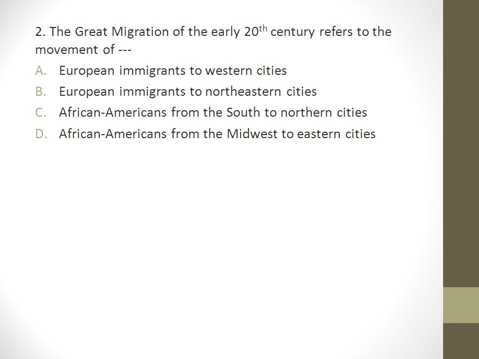 2. The Great Migration of the early 20th century refers to the movement of ---