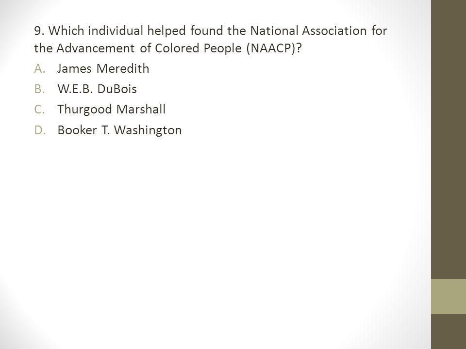 9. Which individual helped found the National Association for the Advancement of Colored People (NAACP)